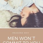 Why Men Won´t Commit to You and What to Do About It