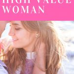 11 Traits of a High Value Woman That Men Want to Commit