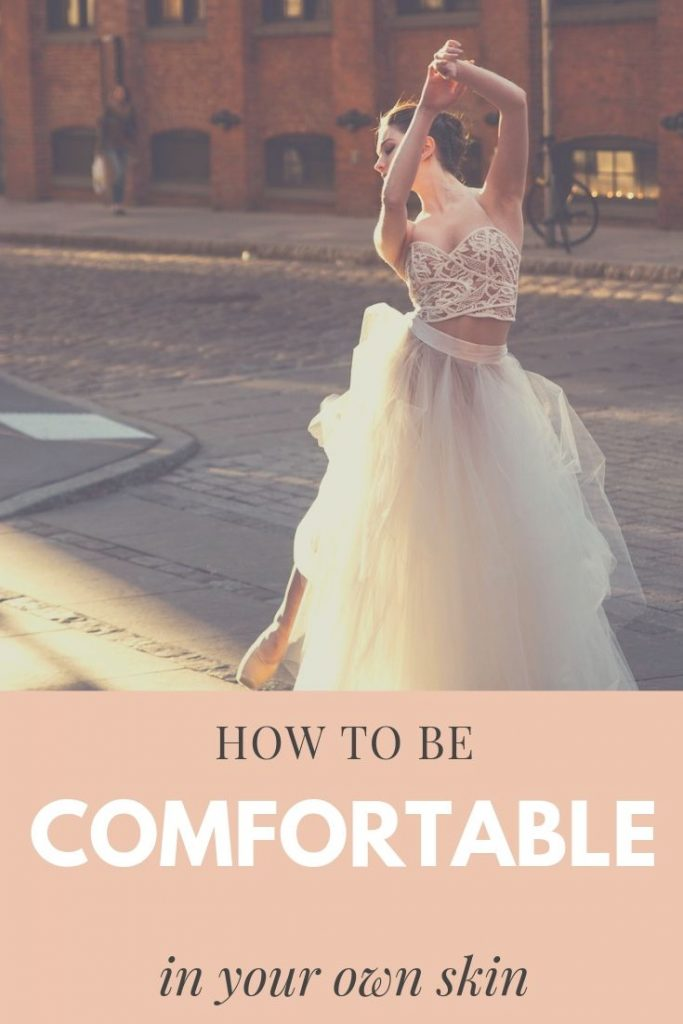 how to be comfortable in your own skin